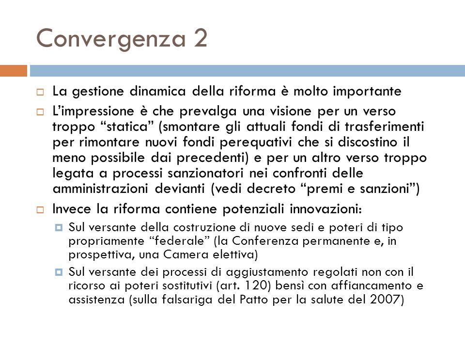 Convergenza 2 La gestione dinamica della riforma è molto importante Limpressione è che prevalga una visione per un verso troppo statica (smontare gli