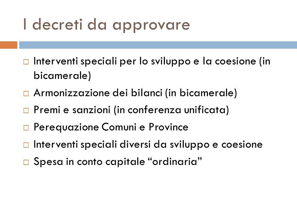 I decreti da approvare Interventi speciali per lo sviluppo e la coesione (in bicamerale) Armonizzazione dei bilanci (in bicamerale) Premi e sanzioni (