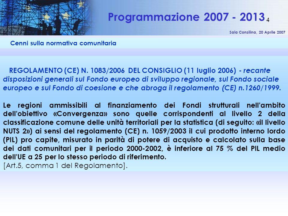 Sala Consilina, 20 Aprile 2007 4 Cenni sulla normativa comunitaria Programmazione 2007 - 2013 REGOLAMENTO (CE) N. 1083/2006 DEL CONSIGLIO (11 luglio 2