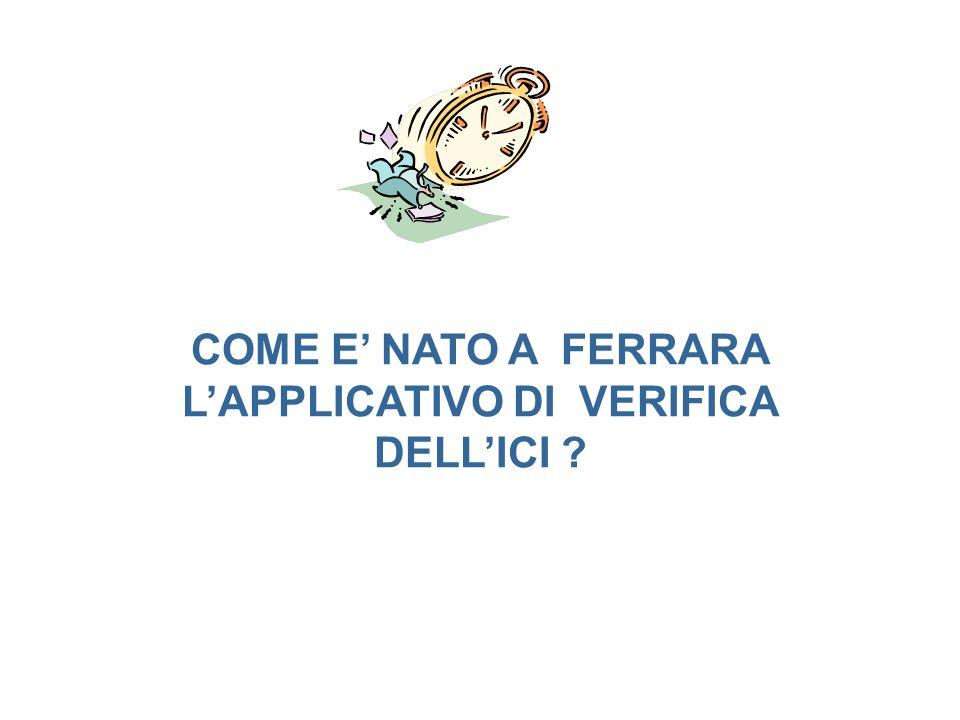 Nel 1999 a Ferrara nasce un progetto straordinario di recupero del Gettito fiscale ICI e TARSU che ha portato alla FORMAZIONE di 16 persone (Progetto Regionale sulle politiche attive del lavoro) BONIFICA delle banche dati territoriali e fiscali RISCOSSIONE di oltre 16 milioni di Euro (*) AUMENTO del gettito ordinario ICI e TARSU.