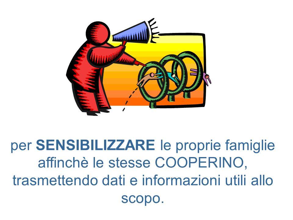 per SENSIBILIZZARE le proprie famiglie affinchè le stesse COOPERINO, trasmettendo dati e informazioni utili allo scopo.