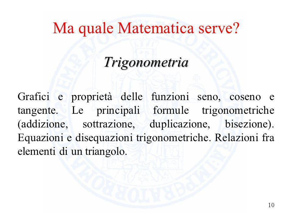 Ma quale Matematica serve? 9 Geometria analitica e funzioni numeriche Coordinate cartesiane. Il concetto di funzione. Equazioni di rette e di semplici