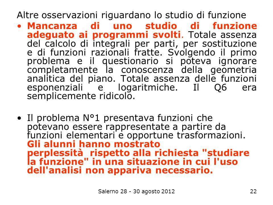 Salerno 28 - 30 agosto 201222 Altre osservazioni riguardano lo studio di funzione Mancanza di uno studio di funzione adeguato ai programmi svolti.
