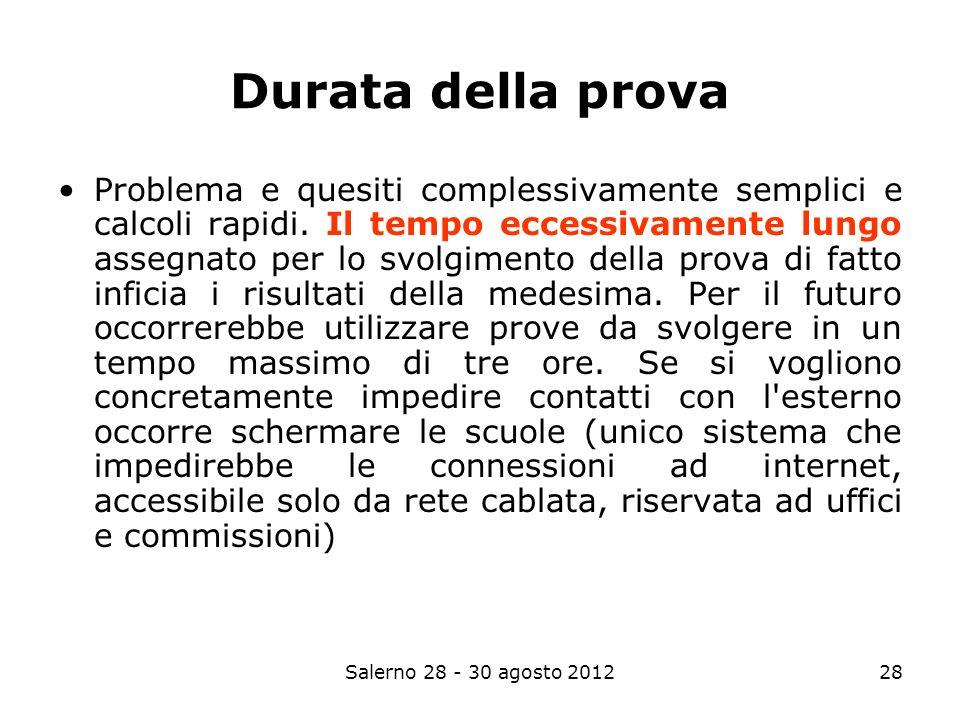 Salerno 28 - 30 agosto 201228 Durata della prova Problema e quesiti complessivamente semplici e calcoli rapidi.