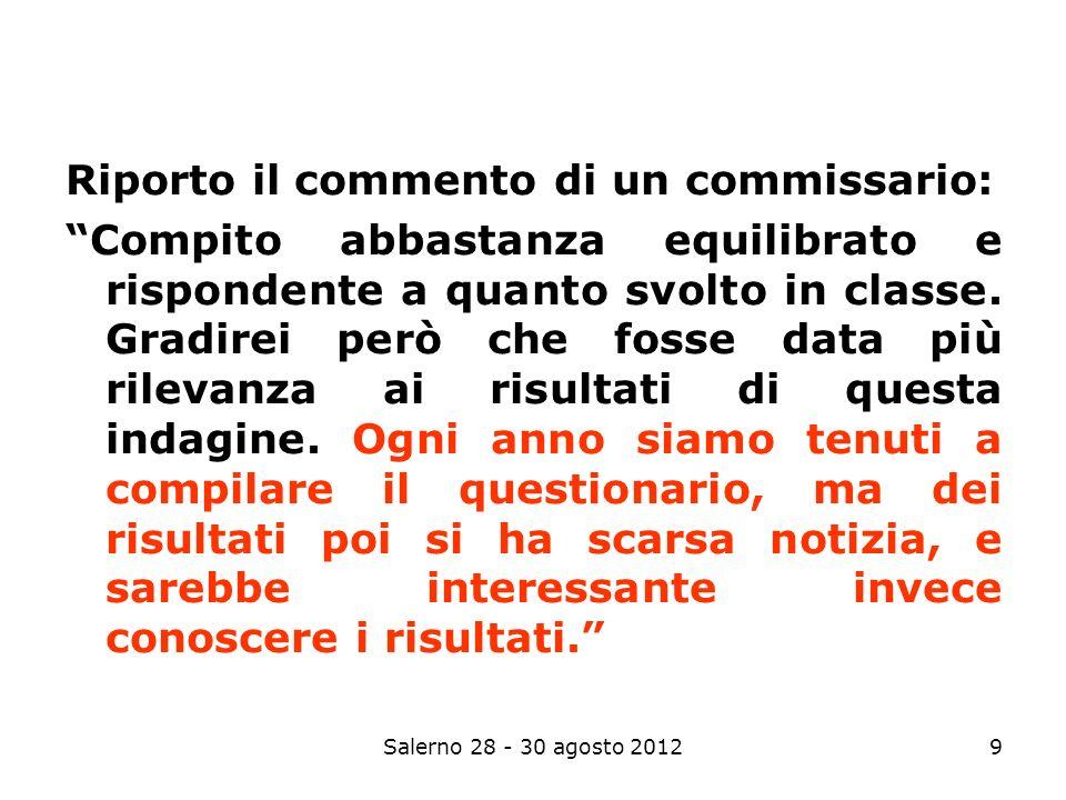 Salerno 28 - 30 agosto 20129 Riporto il commento di un commissario: Compito abbastanza equilibrato e rispondente a quanto svolto in classe.