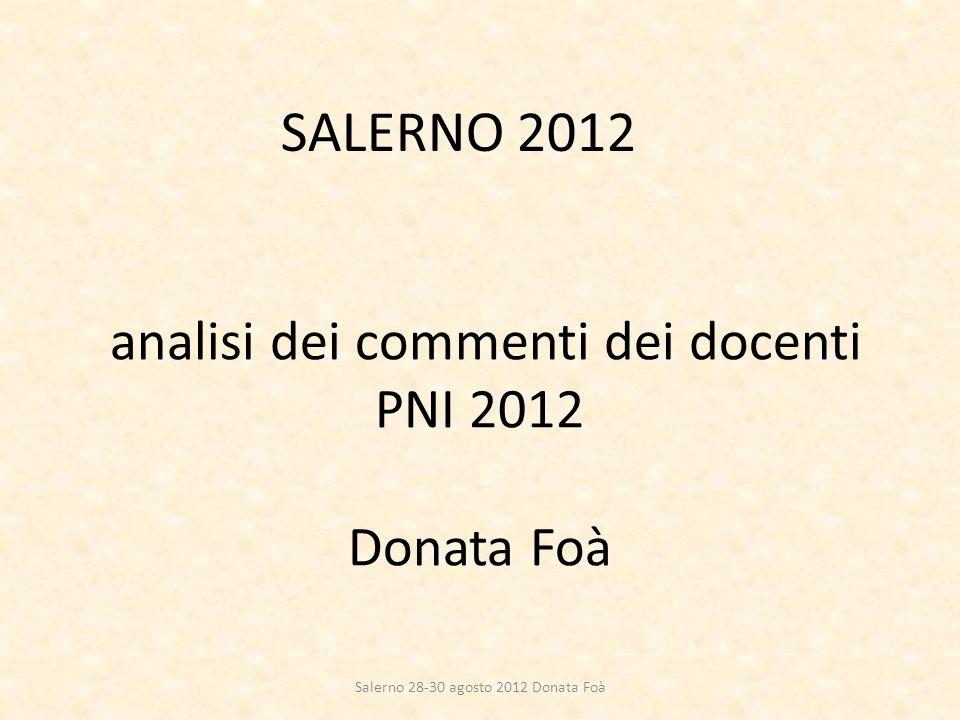 analisi dei commenti dei docenti PNI 2012 Donata Foà SALERNO 2012 Salerno 28-30 agosto 2012 Donata Foà