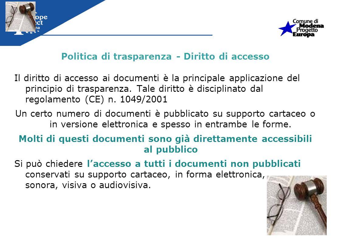 Politica di trasparenza - Diritto di accesso Il diritto di accesso ai documenti è la principale applicazione del principio di trasparenza. Tale diritt