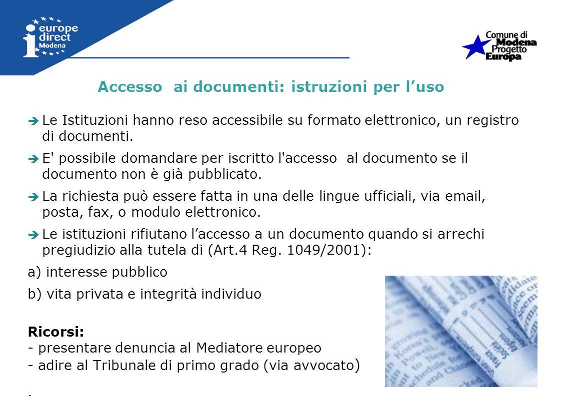 Le Istituzioni hanno reso accessibile su formato elettronico, un registro di documenti. E' possibile domandare per iscritto l'accesso al documento se