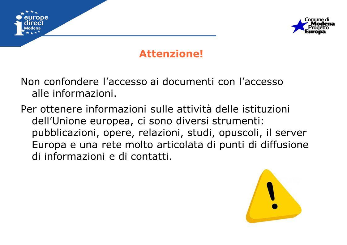 Non confondere laccesso ai documenti con laccesso alle informazioni. Per ottenere informazioni sulle attività delle istituzioni dellUnione europea, ci