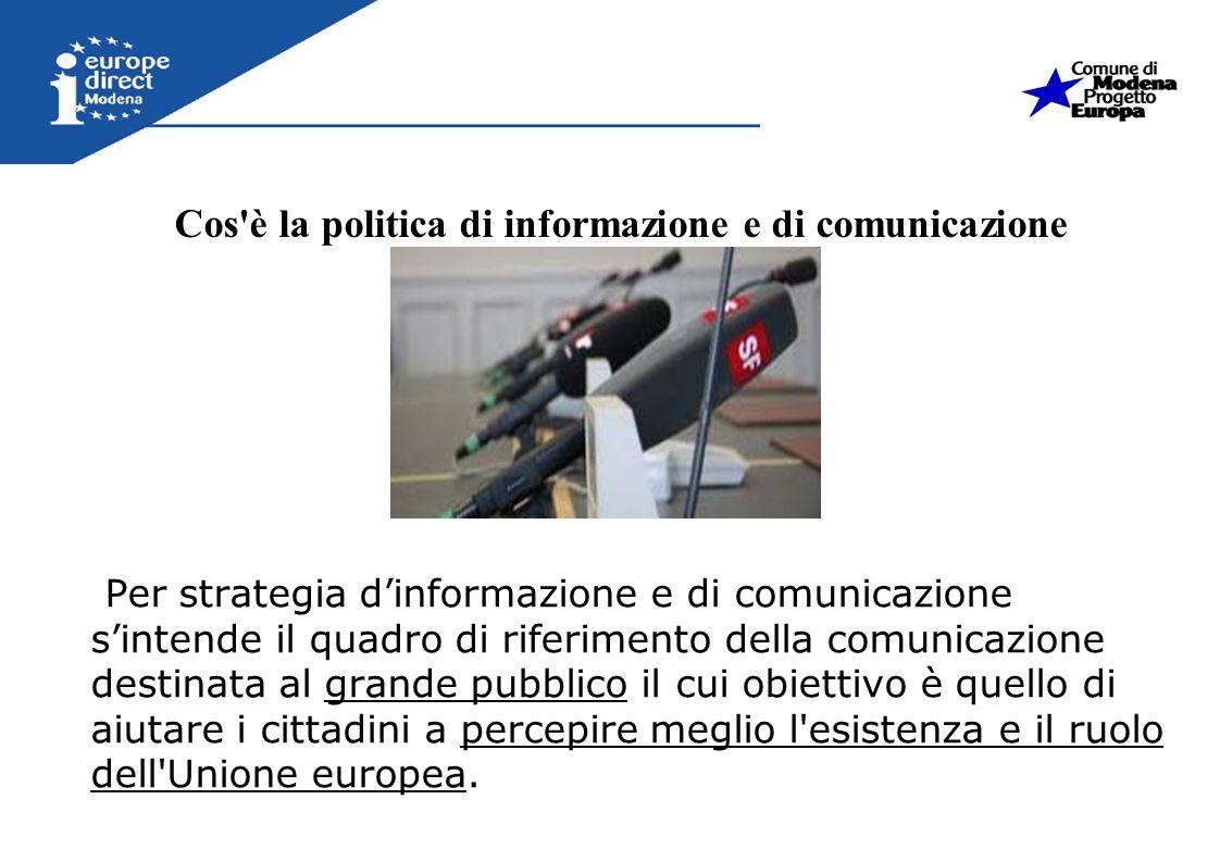 Per strategia dinformazione e di comunicazione sintende il quadro di riferimento della comunicazione destinata al grande pubblico il cui obiettivo è q