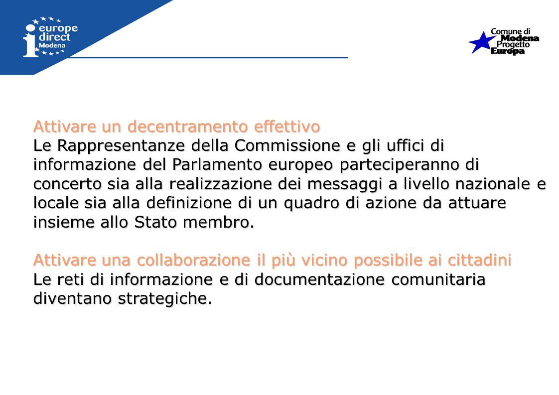 Attivare un decentramento effettivo Le Rappresentanze della Commissione e gli uffici di informazione del Parlamento europeo parteciperanno di concerto