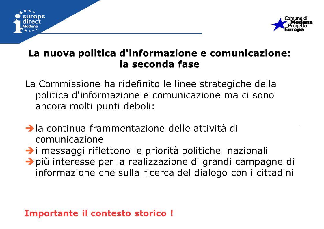 La nuova politica d'informazione e comunicazione: la seconda fase La Commissione ha ridefinito le linee strategiche della politica d'informazione e co