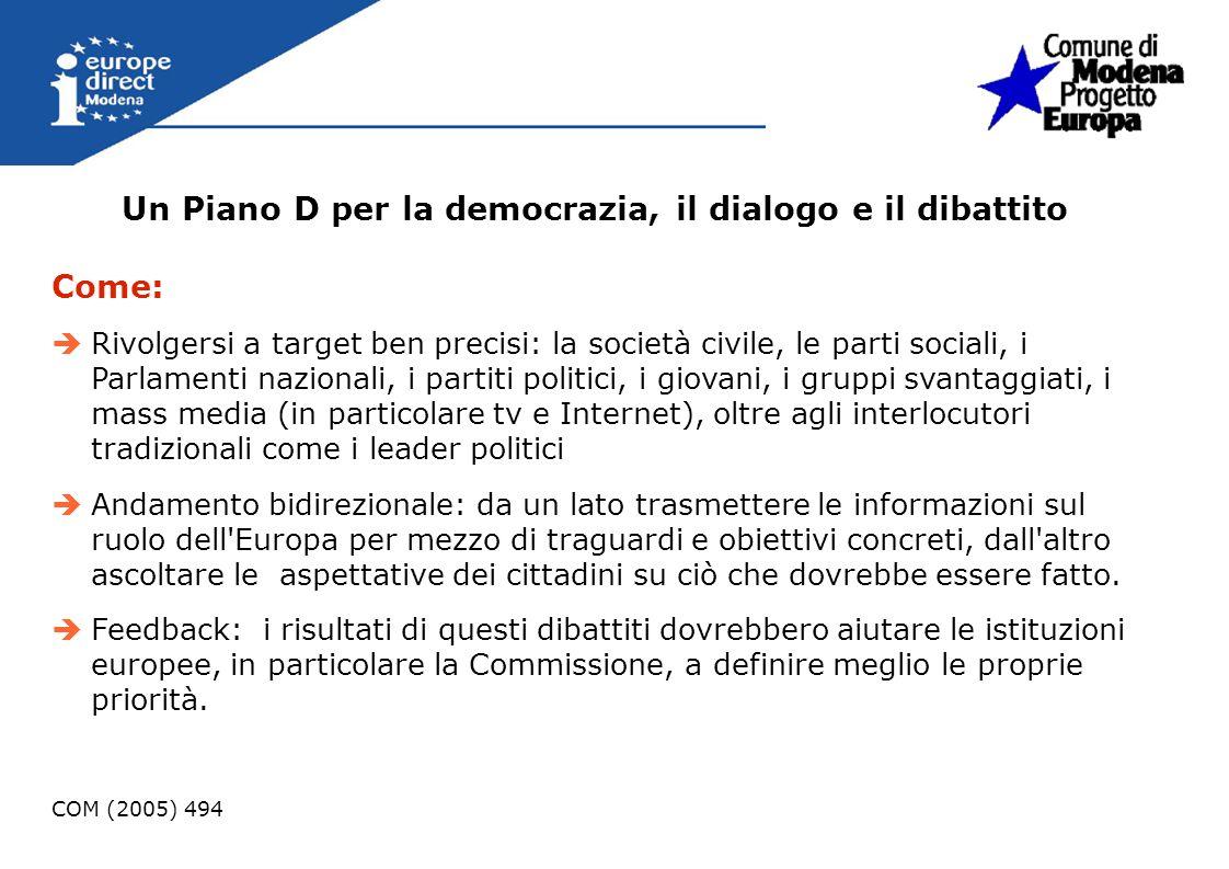 Un Piano D per la democrazia, il dialogo e il dibattito Come: Rivolgersi a target ben precisi: la società civile, le parti sociali, i Parlamenti nazio