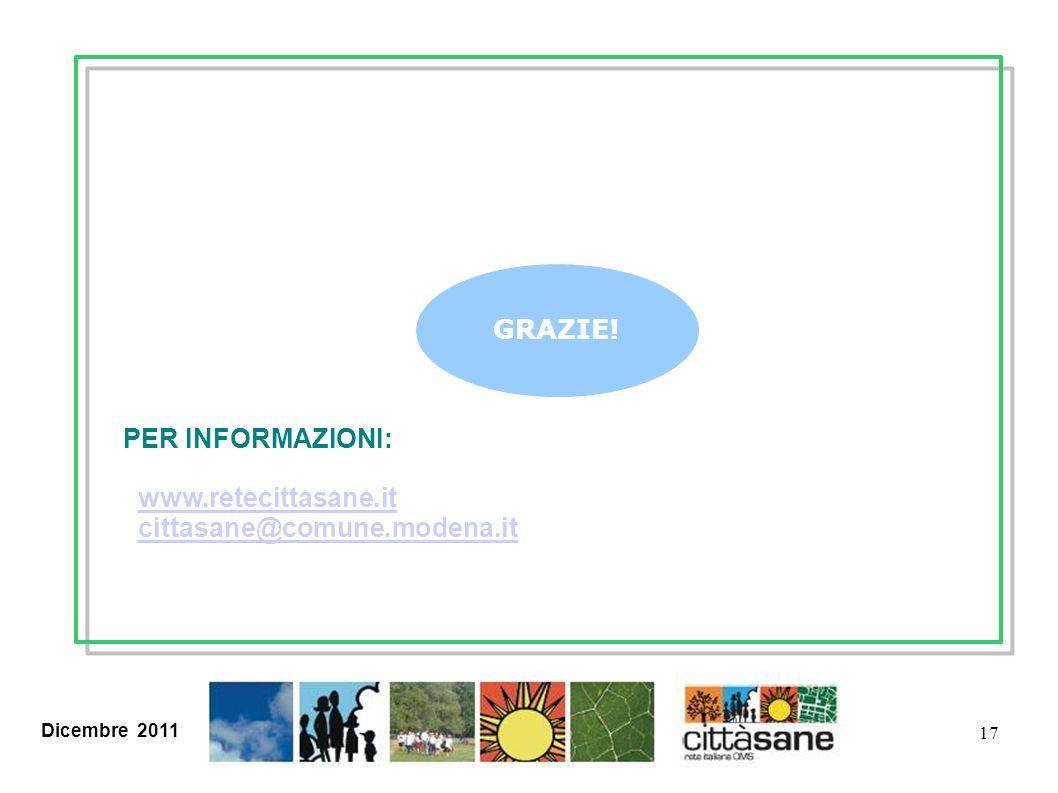 Dicembre 2011 17 GRAZIE! PER INFORMAZIONI: www.retecittasane.itwww.retecittasane.it cittasane@comune.modena.it