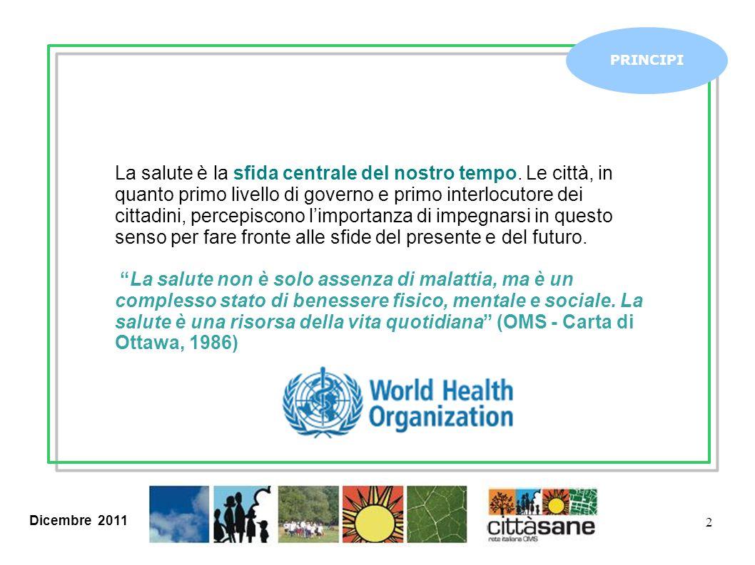 Dicembre 2011 2 PRINCIPI La salute è la sfida centrale del nostro tempo. Le città, in quanto primo livello di governo e primo interlocutore dei cittad