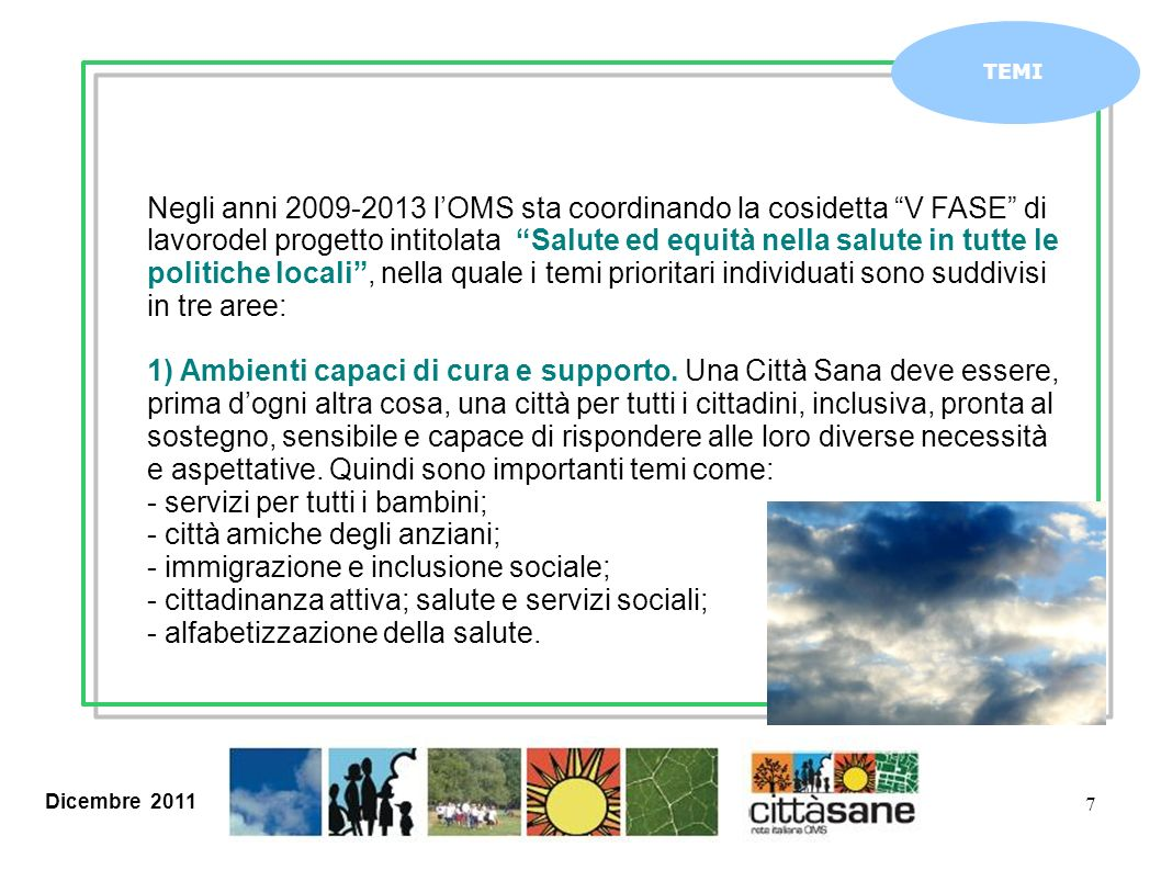 Dicembre 2011 7 TEMI Negli anni 2009-2013 lOMS sta coordinando la cosidetta V FASE di lavorodel progetto intitolata Salute ed equità nella salute in t
