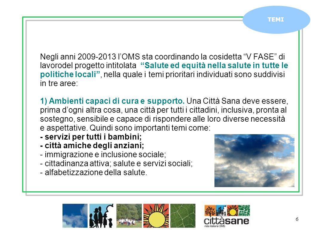 6 TEMI Negli anni 2009-2013 lOMS sta coordinando la cosidetta V FASE di lavorodel progetto intitolata Salute ed equità nella salute in tutte le politi