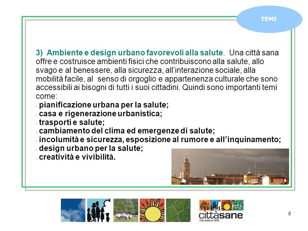8 TEMI 3) Ambiente e design urbano favorevoli alla salute. Una città sana offre e costruisce ambienti fisici che contribuiscono alla salute, allo svag