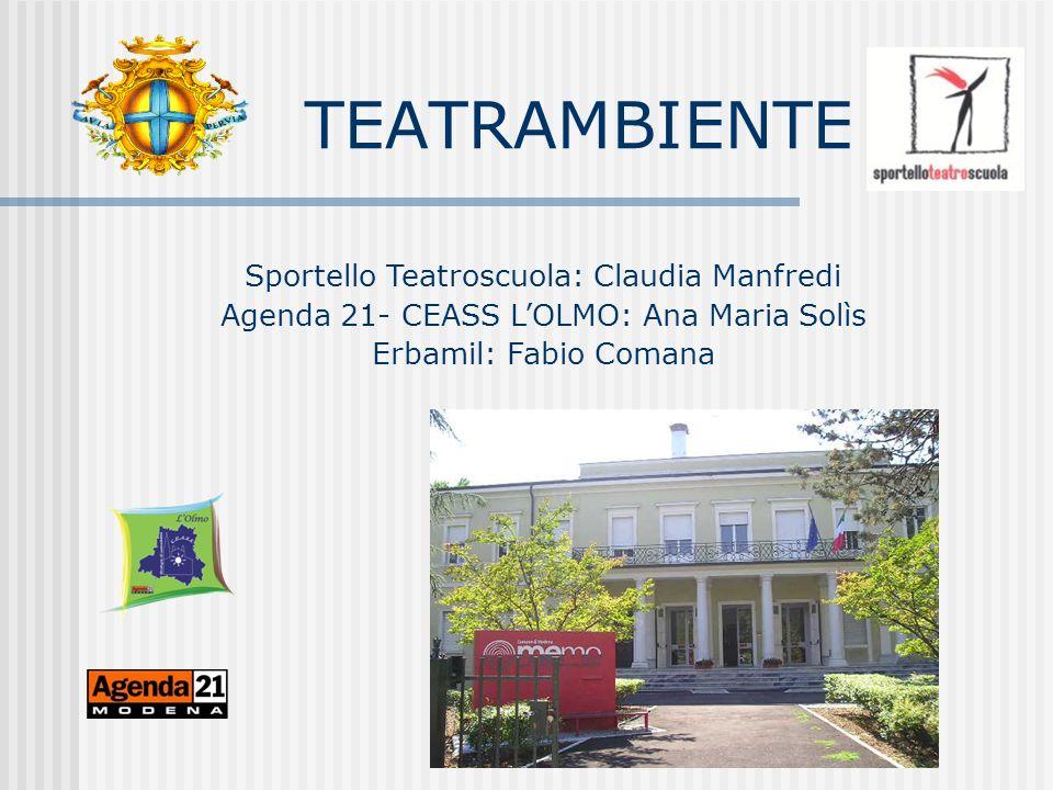 Sportello Teatroscuola: Claudia Manfredi Agenda 21- CEASS LOLMO: Ana Maria Solìs Erbamil: Fabio Comana TEATRAMBIENTE