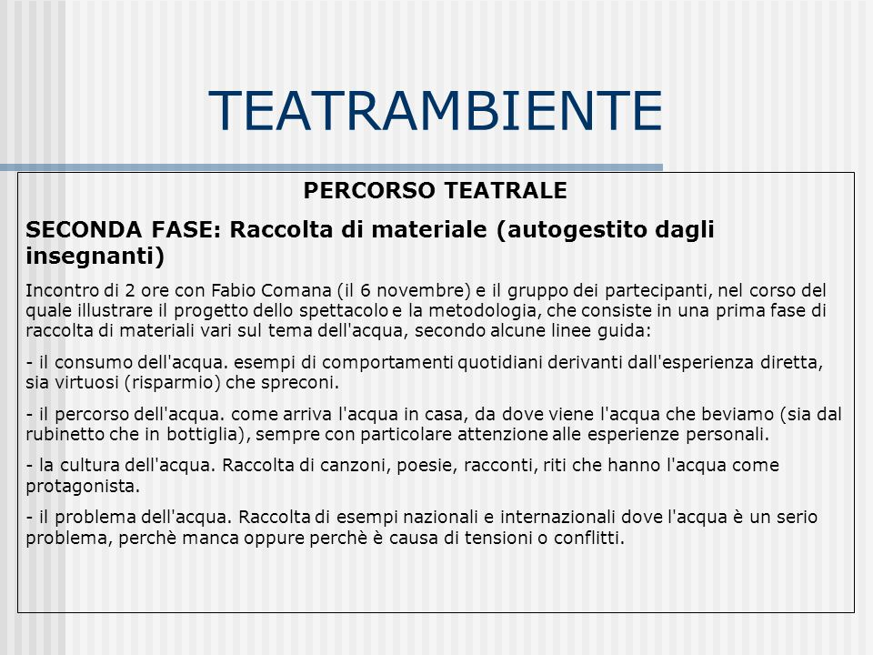 TEATRAMBIENTE PERCORSO TEATRALE SECONDA FASE: Raccolta di materiale (autogestito dagli insegnanti) Incontro di 2 ore con Fabio Comana (il 6 novembre)
