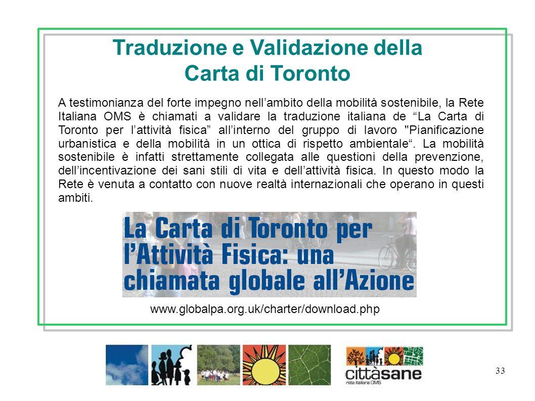 33 Traduzione e Validazione della Carta di Toronto A testimonianza del forte impegno nellambito della mobilità sostenibile, la Rete Italiana OMS è chi