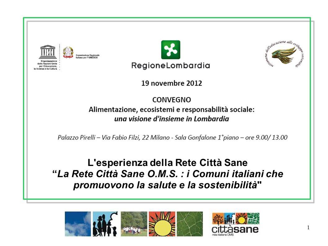 1 L'esperienza della Rete Città Sane La Rete Città Sane O.M.S. : i Comuni italiani che promuovono la salute e la sostenibilità