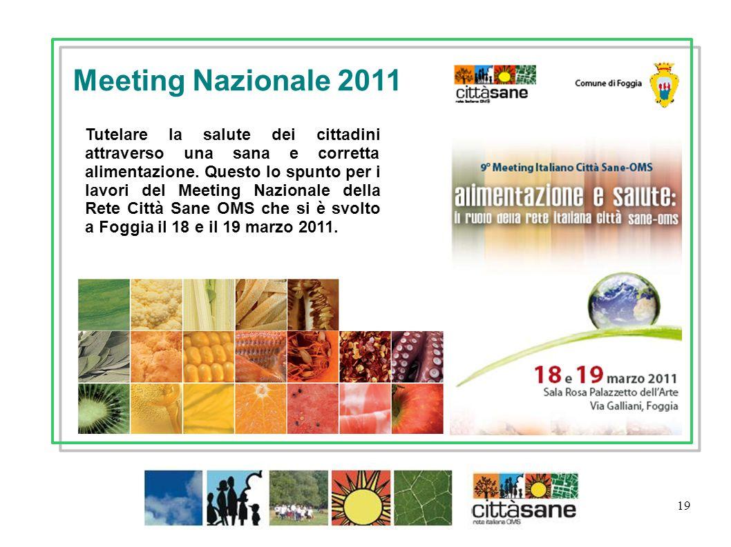 19 Meeting Nazionale 2011 Tutelare la salute dei cittadini attraverso una sana e corretta alimentazione. Questo lo spunto per i lavori del Meeting Naz