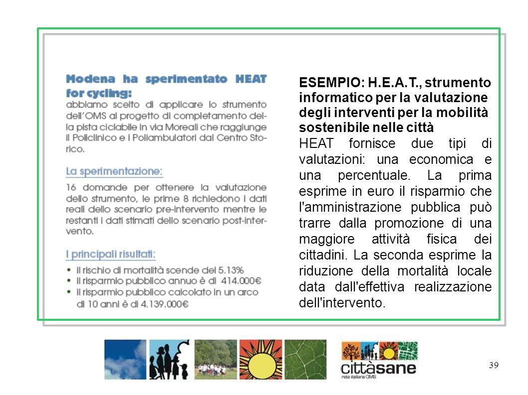 39 ESEMPIO: H.E.A.T., strumento informatico per la valutazione degli interventi per la mobilità sostenibile nelle città HEAT fornisce due tipi di valutazioni: una economica e una percentuale.