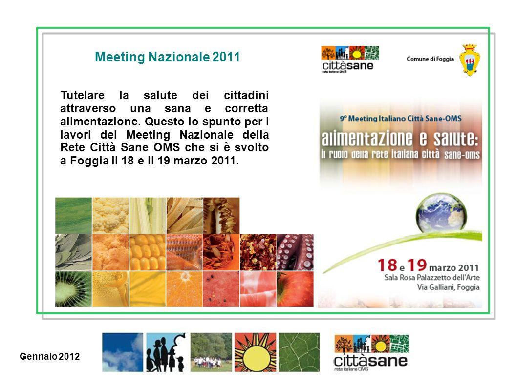 Marzo 2011 Meeting Nazionale 2011 Tutelare la salute dei cittadini attraverso una sana e corretta alimentazione. Questo lo spunto per i lavori del Mee