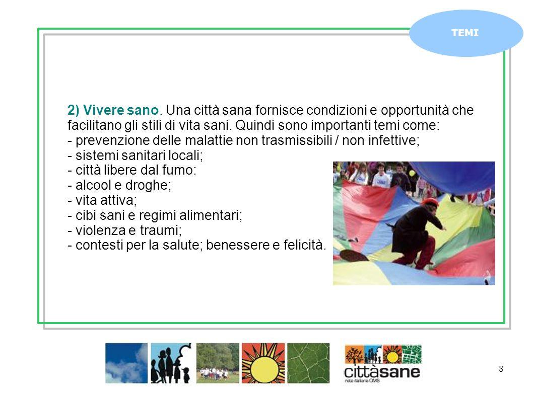 Marzo 2011 8 TEMI 2) Vivere sano. Una città sana fornisce condizioni e opportunità che facilitano gli stili di vita sani. Quindi sono importanti temi