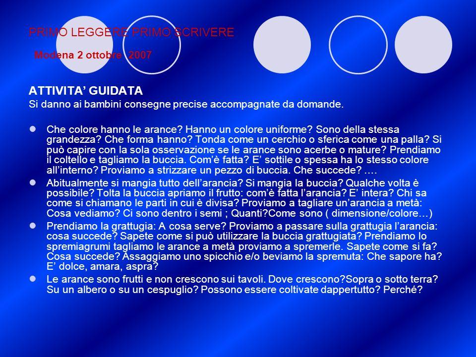 PRIMO LEGGERE PRIMO SCRIVERE Modena 2 ottobre 2007 ATTIVITA GUIDATA Si danno ai bambini consegne precise accompagnate da domande. Che colore hanno le