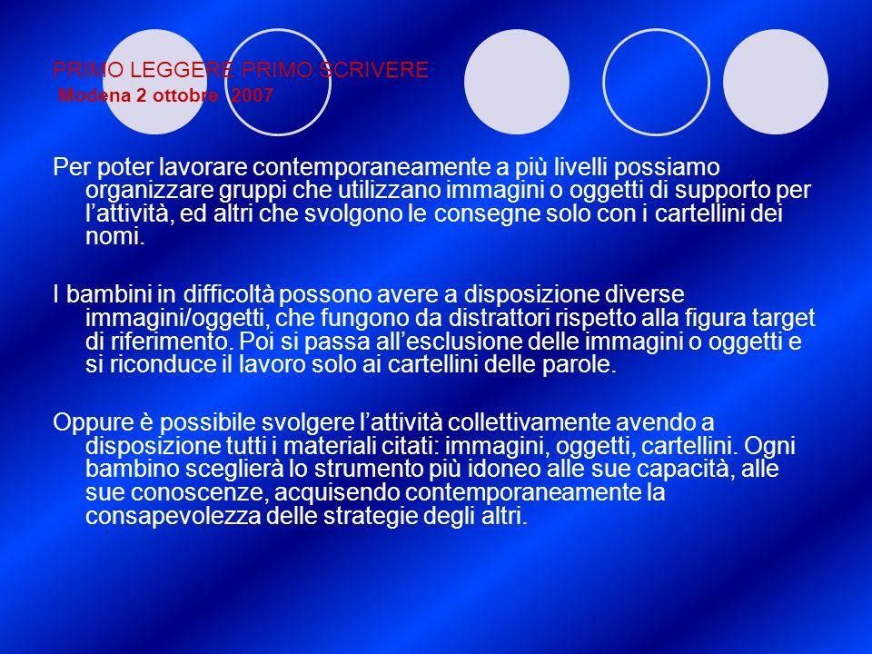 PRIMO LEGGERE PRIMO SCRIVERE Modena 2 ottobre 2007 Per poter lavorare contemporaneamente a più livelli possiamo organizzare gruppi che utilizzano imma