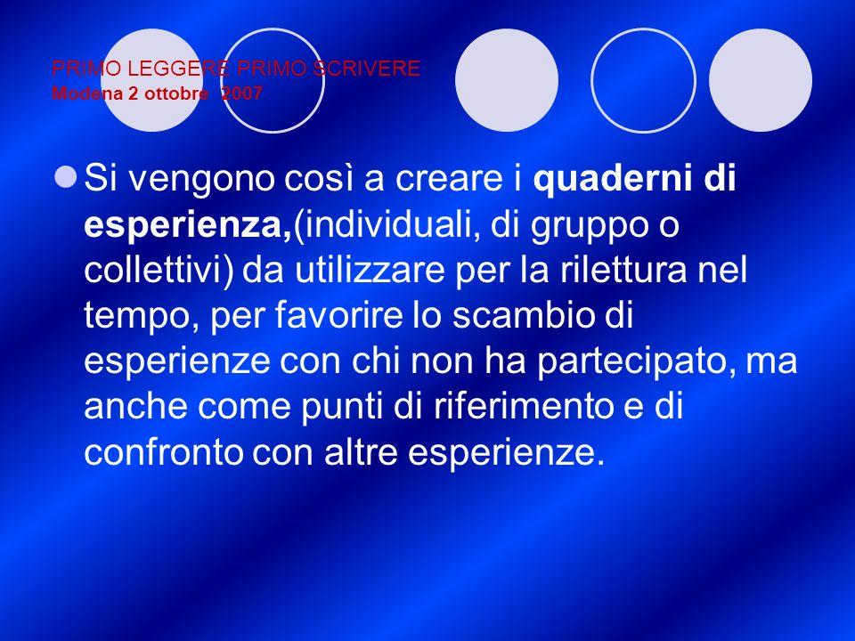 PRIMO LEGGERE PRIMO SCRIVERE Modena 2 ottobre 2007 Si vengono così a creare i quaderni di esperienza,(individuali, di gruppo o collettivi) da utilizza