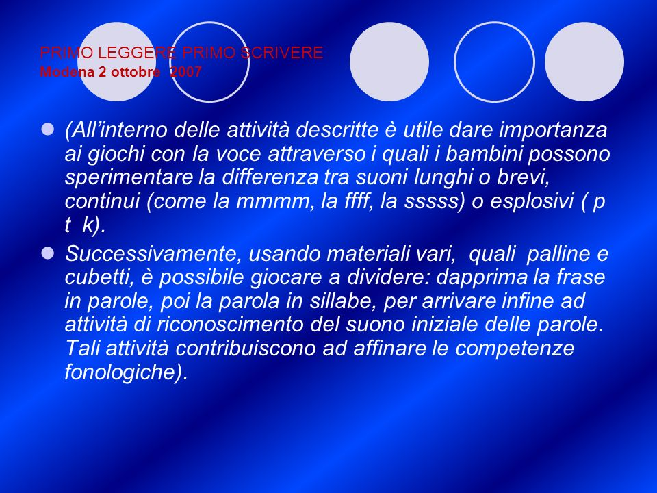 PRIMO LEGGERE PRIMO SCRIVERE Modena 2 ottobre 2007 (Allinterno delle attività descritte è utile dare importanza ai giochi con la voce attraverso i qua