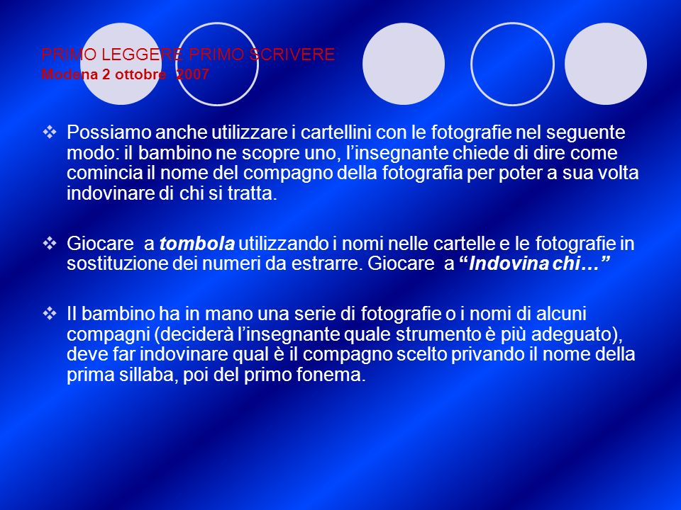 PRIMO LEGGERE PRIMO SCRIVERE Modena 2 ottobre 2007 Possiamo anche utilizzare i cartellini con le fotografie nel seguente modo: il bambino ne scopre un