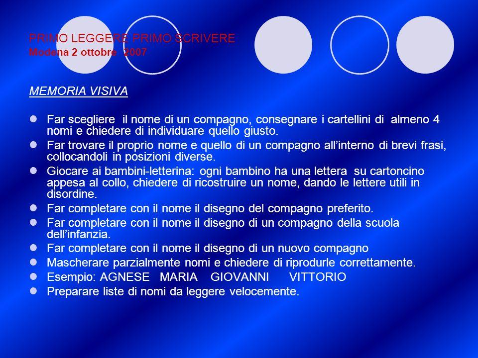 PRIMO LEGGERE PRIMO SCRIVERE Modena 2 ottobre 2007 MEMORIA VISIVA Far scegliere il nome di un compagno, consegnare i cartellini di almeno 4 nomi e chi