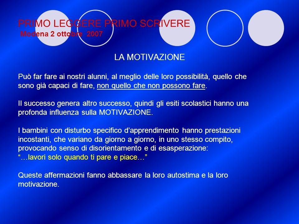 PRIMO LEGGERE PRIMO SCRIVERE Modena 2 ottobre 2007 LA MOTIVAZIONE Può far fare ai nostri alunni, al meglio delle loro possibilità, quello che sono già