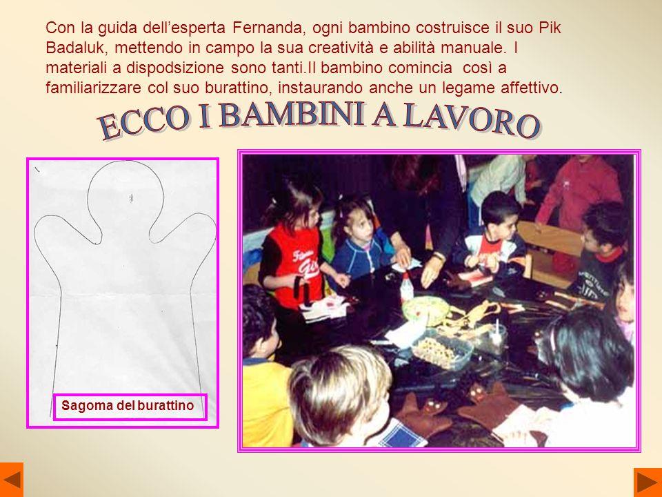 Con la guida dellesperta Fernanda, ogni bambino costruisce il suo Pik Badaluk, mettendo in campo la sua creatività e abilità manuale. I materiali a di