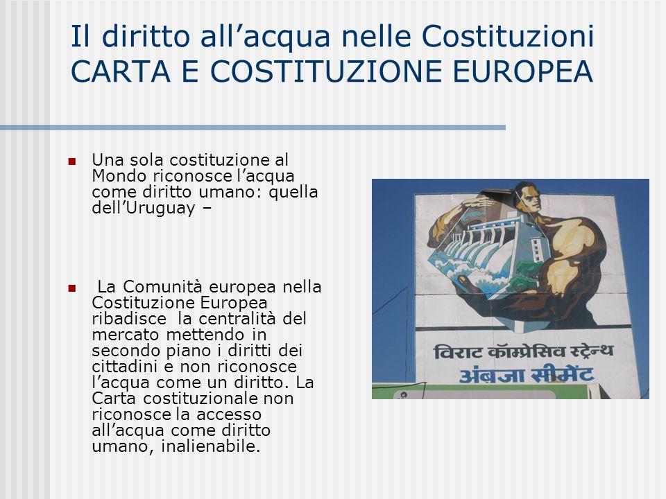 Il diritto allacqua nelle Costituzioni CARTA E COSTITUZIONE EUROPEA Una sola costituzione al Mondo riconosce lacqua come diritto umano: quella dellUru