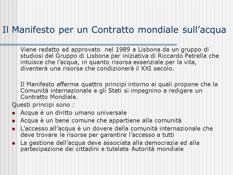 Il Manifesto per un Contratto mondiale sullacqua Viene redatto ed approvato nel 1989 a Lisbona da un gruppo di studiosi del Gruppo di Lisbona per iniz
