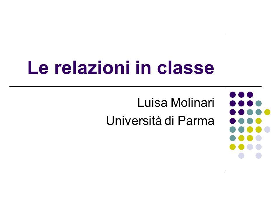 Le relazioni in classe Luisa Molinari Università di Parma