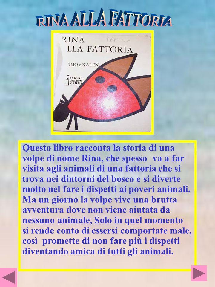 Questo libro racconta la storia di una volpe di nome Rina, che spesso va a far visita agli animali di una fattoria che si trova nei dintorni del bosco