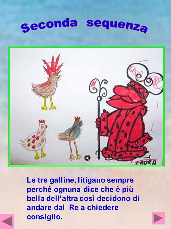 Le tre galline, litigano sempre perché ognuna dice che è più bella dellaltra così decidono di andare dal Re a chiedere consiglio.