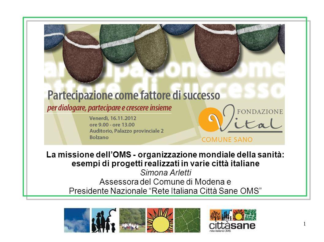 1 La missione dellOMS - organizzazione mondiale della sanità: esempi di progetti realizzati in varie città italiane Simona Arletti Assessora del Comun