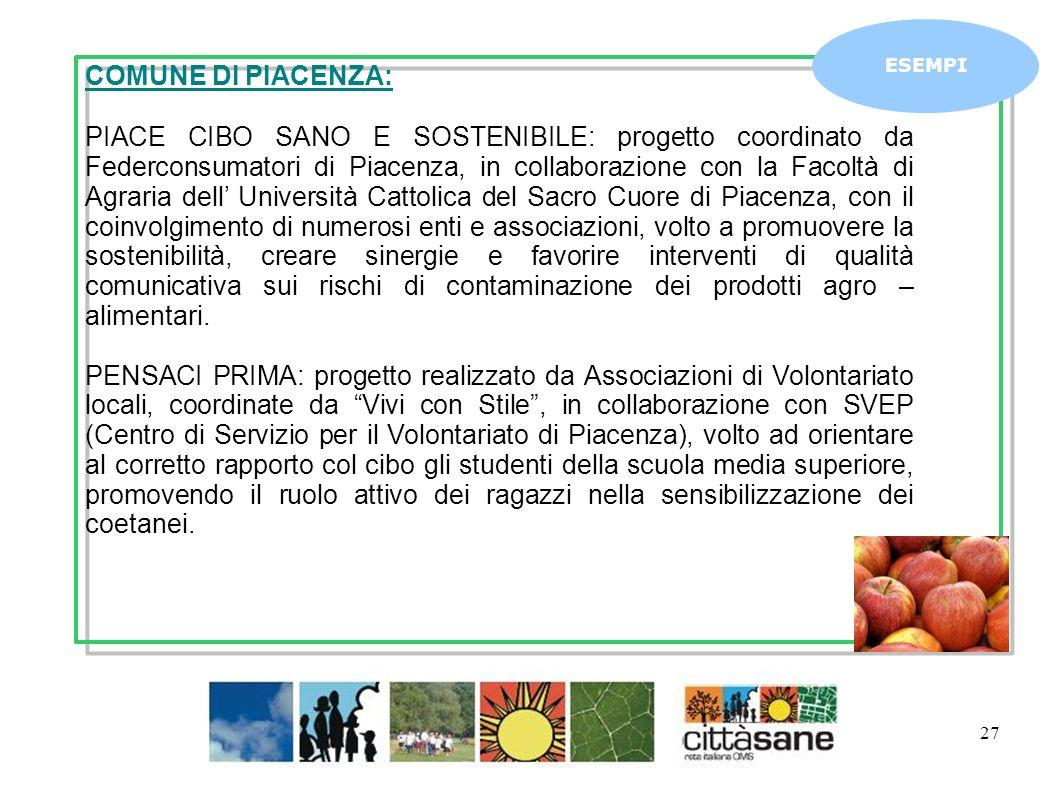 27 ESEMPI COMUNE DI PIACENZA: PIACE CIBO SANO E SOSTENIBILE: progetto coordinato da Federconsumatori di Piacenza, in collaborazione con la Facoltà di