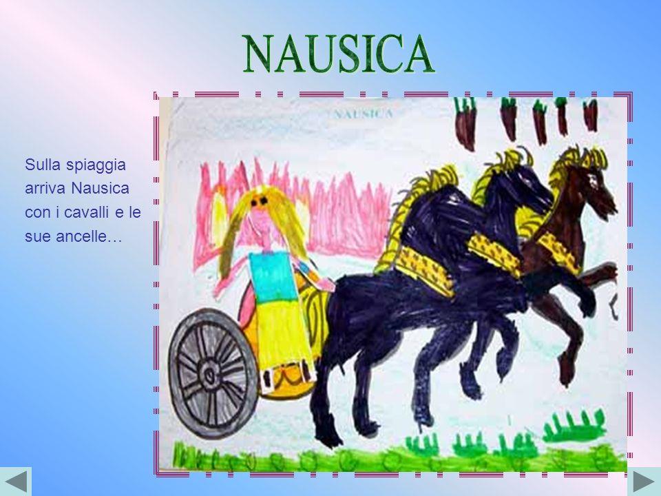 Sulla spiaggia arriva Nausica con i cavalli e le sue ancelle…