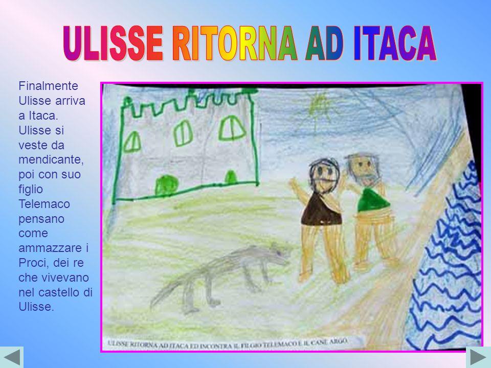 Finalmente Ulisse arriva a Itaca. Ulisse si veste da mendicante, poi con suo figlio Telemaco pensano come ammazzare i Proci, dei re che vivevano nel c