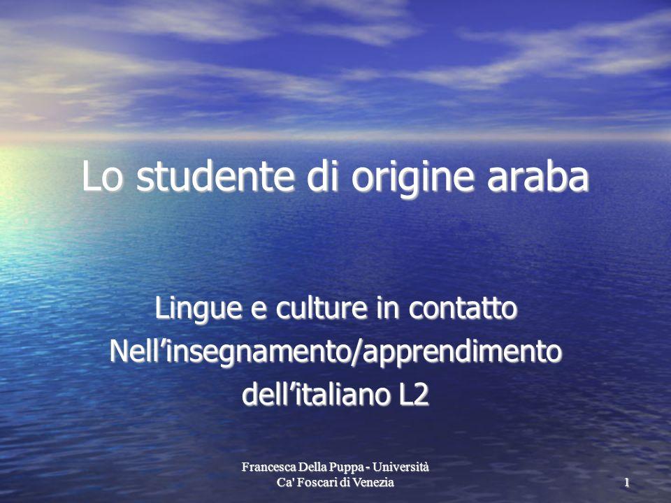 Francesca Della Puppa - Università Ca' Foscari di Venezia1 Lo studente di origine araba Lingue e culture in contatto Nellinsegnamento/apprendimento de