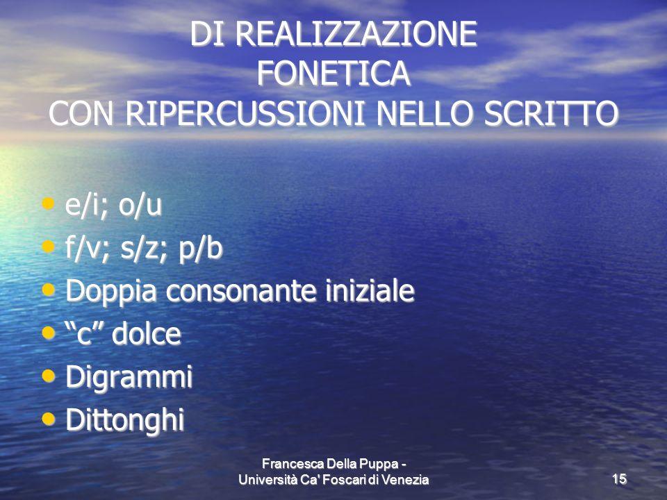 Francesca Della Puppa - Università Ca' Foscari di Venezia15 DI REALIZZAZIONE FONETICA CON RIPERCUSSIONI NELLO SCRITTO e/i; o/u e/i; o/u f/v; s/z; p/b