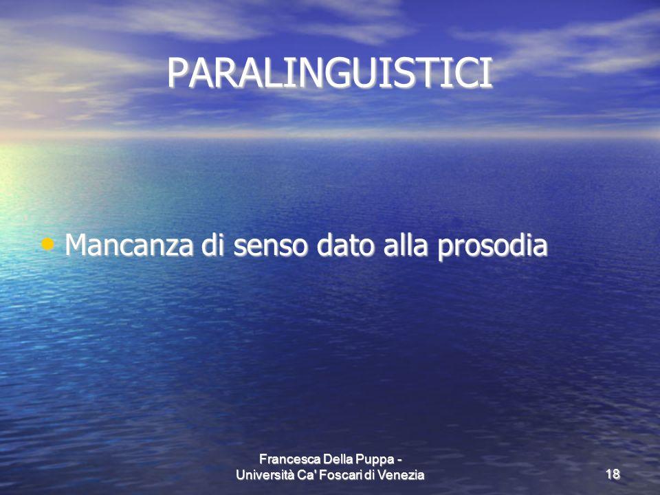 Francesca Della Puppa - Università Ca' Foscari di Venezia18 PARALINGUISTICI Mancanza di senso dato alla prosodia Mancanza di senso dato alla prosodia